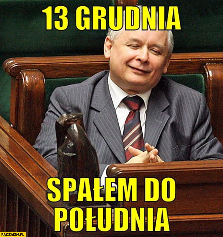 Kaczyński 13 grudnia spałem do południa