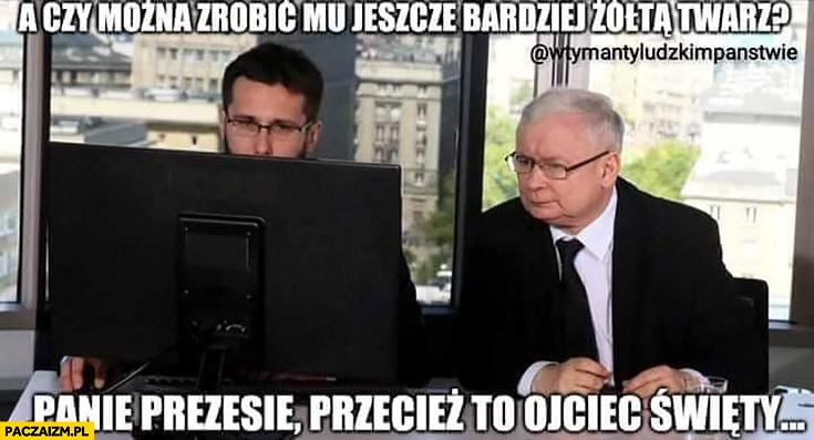 Kaczyński a czy można zrobić mu jeszcze bardziej żółtą twarz? Panie prezesie przecież to Ojciec Święty