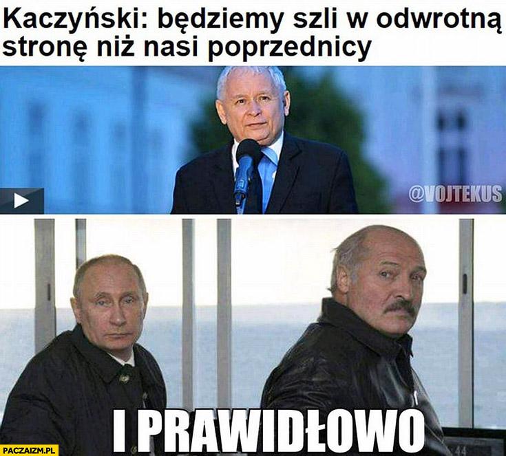 Kaczyński będziemy szli w odwrotną stronę niż nasi poprzednicy Putin i prawidłowo