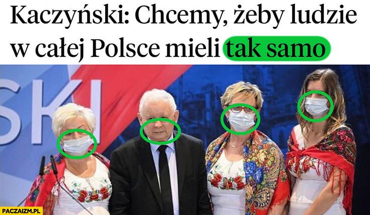 Kaczyński chcemy żeby ludzie w całej Polsce mieli tak samo jako jedyny nie ma maseczki