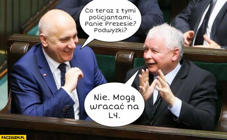 Kaczyński co teraz z policjantami panie prezesie, podwyżki? Nie, mogą wracać na zwolnienie L4