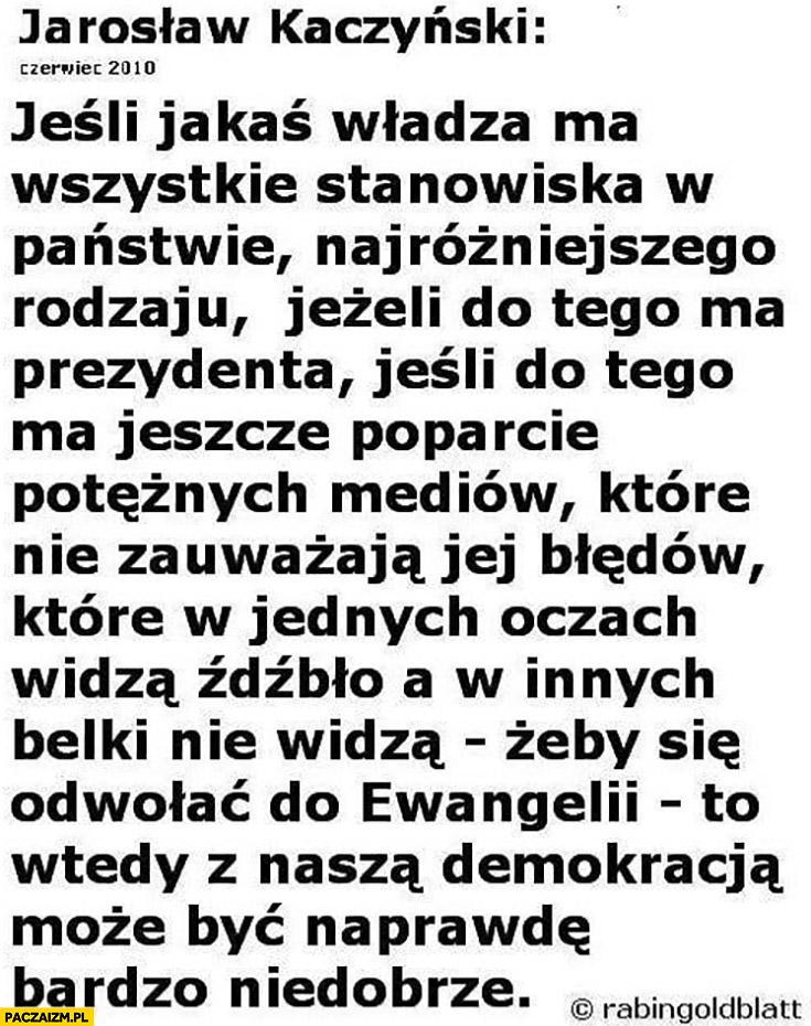 Kaczyński cytat 2010 jeśli jakaś władza ma wszystkie stanowiska w państwie to wtedy z nasza demokracja może być naprawdę niedobrze