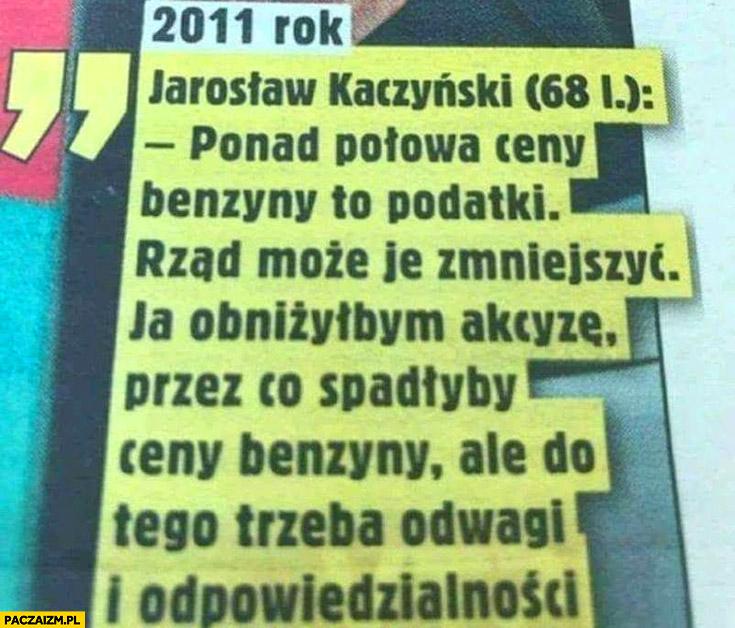 Kaczyński cytat 2011 ponad połowa ceny benzyny to podatki, rząd może je zmniejszyć, ja obniżyłbym akcyzę ale do tego potrzeba odwagi i odpowiedzialności