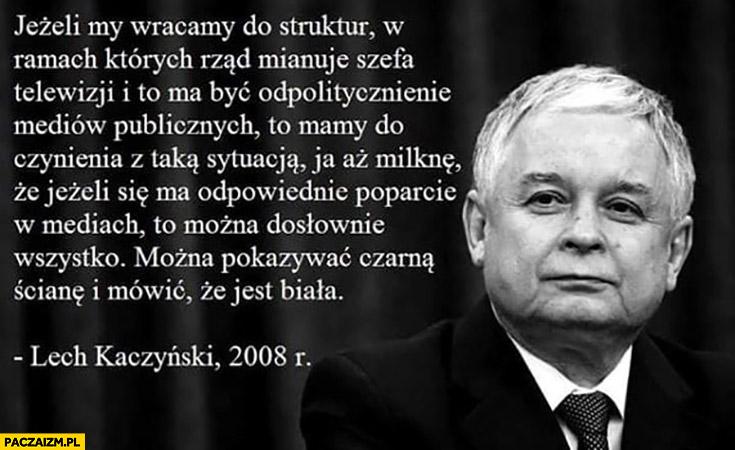 Kaczyński cytat jeżeli wracamy do tego, że rząd mianuje szefa telewizji można pokazywać czarną ścianę i mówić, że jest biała