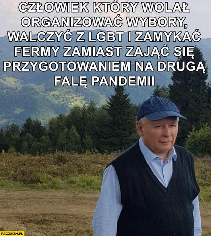 Kaczyński człowiek który wolał organizować wybory, walczyć z LGBT, zamykać fermy zamiast zająć się przygotowaniem na drugą falę pandemii