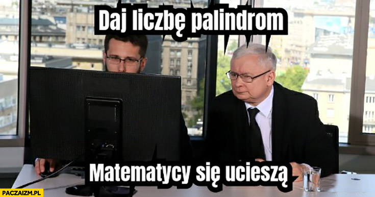 Kaczyński daj liczbę zachorowań palindrom matematycy się ucieszą Fogiel