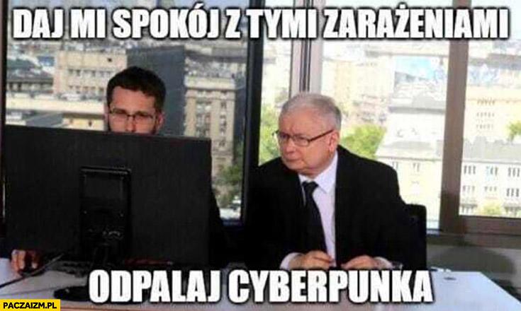 Kaczyński daj mi spokój z tymi zarażeniami odpalaj Cyberpunka Fogiel