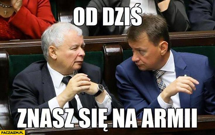 Kaczyński do Błaszczaka od dziś znasz się na armii