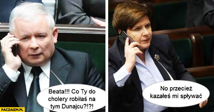 Kaczyński do Szydło: Beata co Ty do cholery robiłaś w Dunajcu? No przecież kazałeś mi spływać