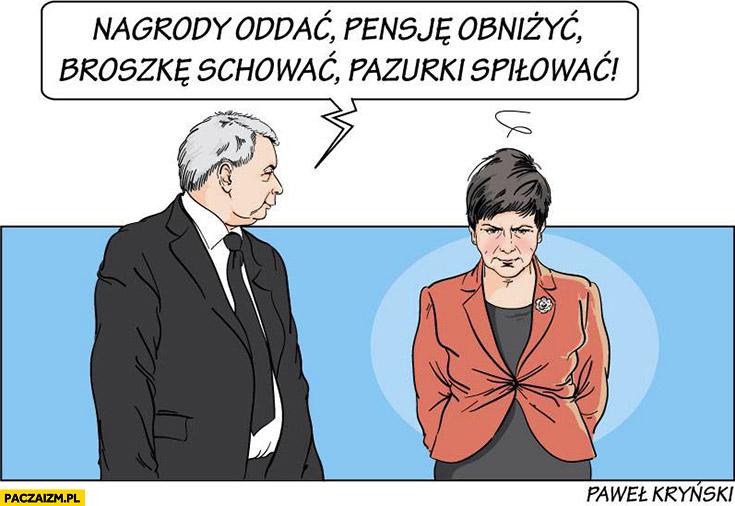 Kaczyński do Szydło: nagrody oddać, pensje obniżyć, broszkę schować, pazurki spiłować PiS Kryński