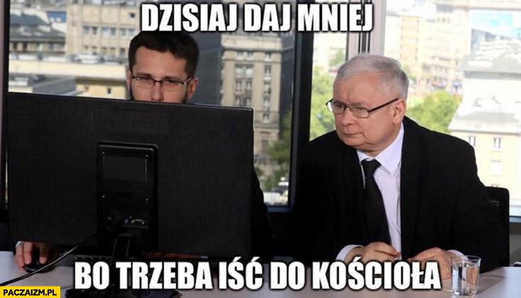 Kaczyński dzisiaj daj mniej zakażeń bo trzeba iść do kościoła