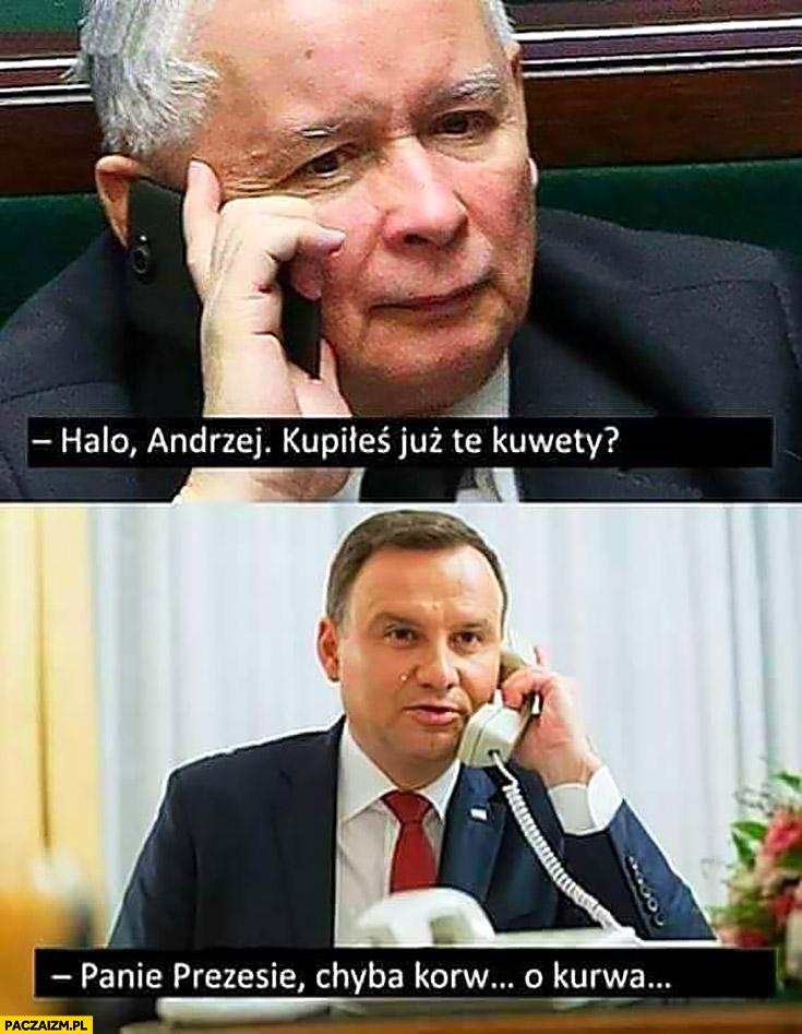 Kaczyński dzwoni halo Andrzej kupiłeś już te kuwety? Duda: Panie prezesie chyba korwety?