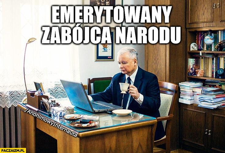 Kaczyński emerytowany zabójca narodu zamiast zbawca