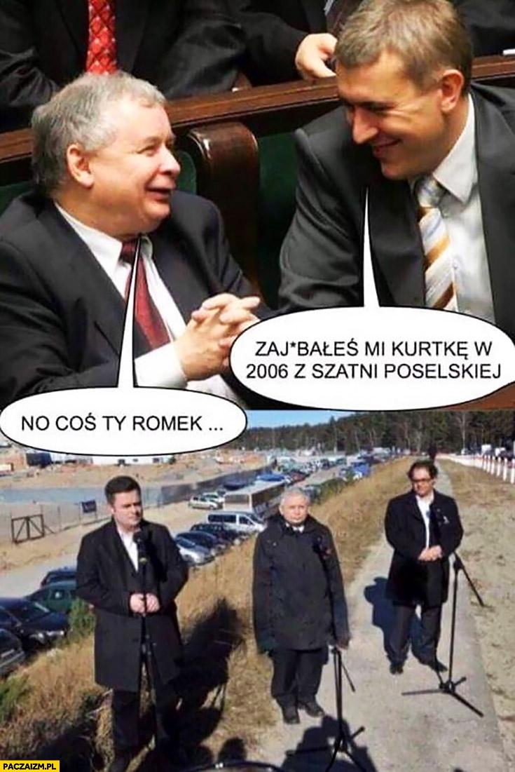 Kaczyński Giertych zarąbałeś mi kurtkę w 2006 z szatni poselskiej no coś Ty Romek. Kaczyński w za dużej kurtce