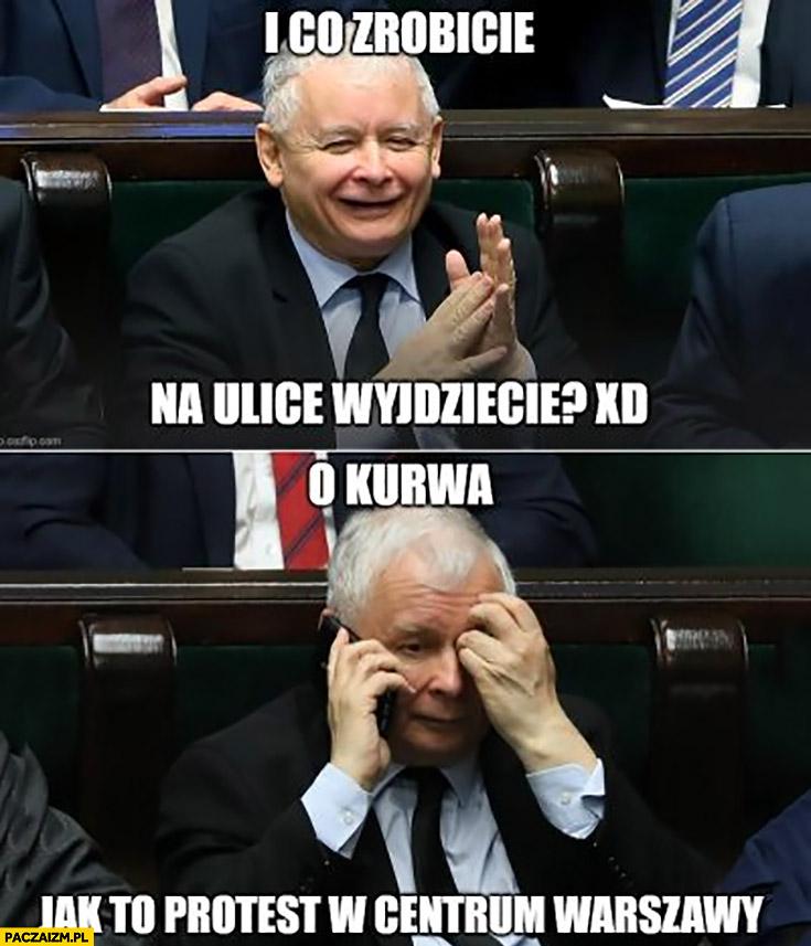 Kaczyński i co zrobicie, na ulice wyjdziecie? O kurna jak to protest w centrum Warszawy
