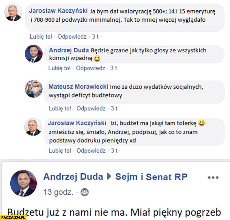 Kaczyński ja bym dał waloryzację 500+, 14 i 15 emeryturę i podwyżkę minimalnej, będzie grzane, budżetu już z nami nie ma, miał piękny pogrzeb Kris