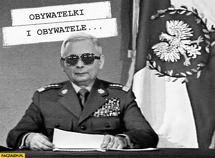 Kaczyński jako Jaruzelski obywatelki i obywatele