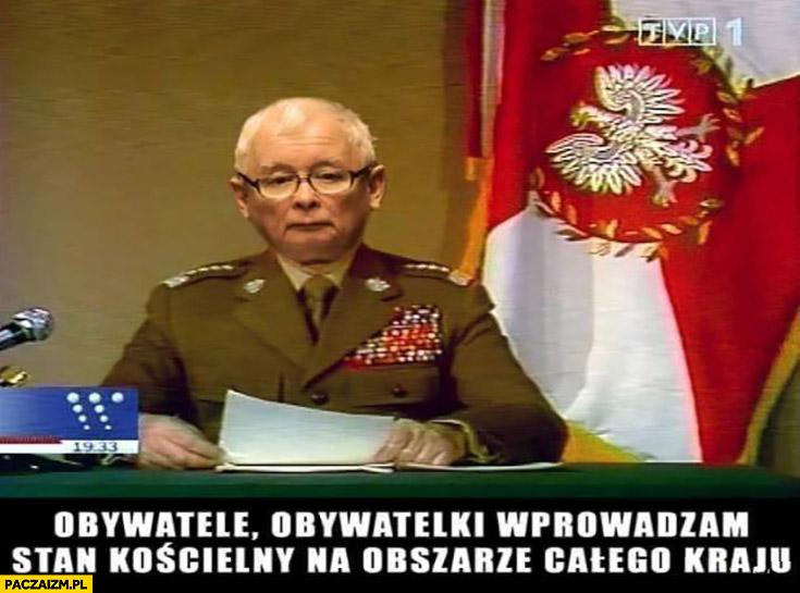 Kaczyński Jaruzelski obywatele obywatelki wprowadzam stan kościelny na obszarze całego kraju