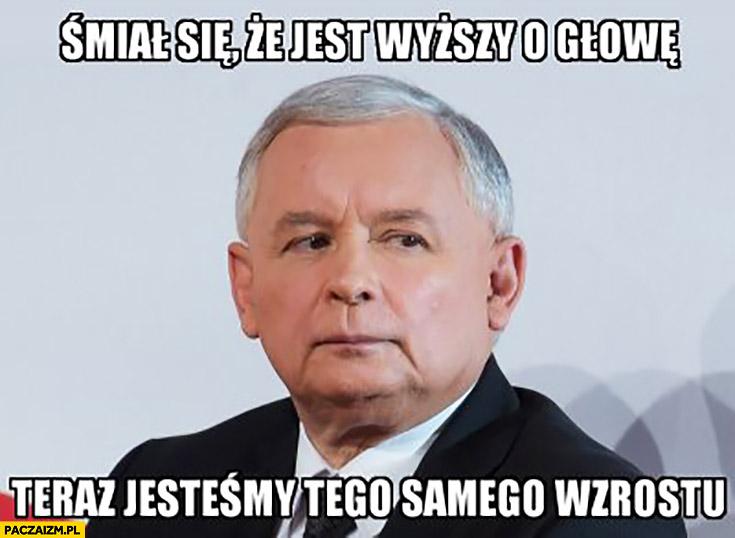 Kaczyński Karakan śmiał się, że jest wyższy o głowę teraz jesteśmy tego samego wzrostu