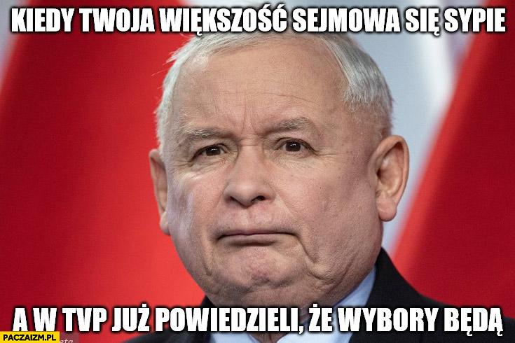 Kaczyński kiedy Twoja większość sejmowa się sypie a w TVP już powiedzieli, że wybory będą