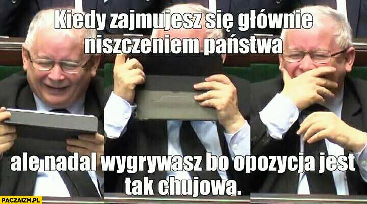 Kaczyński kiedy zajmujesz się głównie niszczeniem państwa ale nadal wygrywasz bo opozycja jest tak kijowa