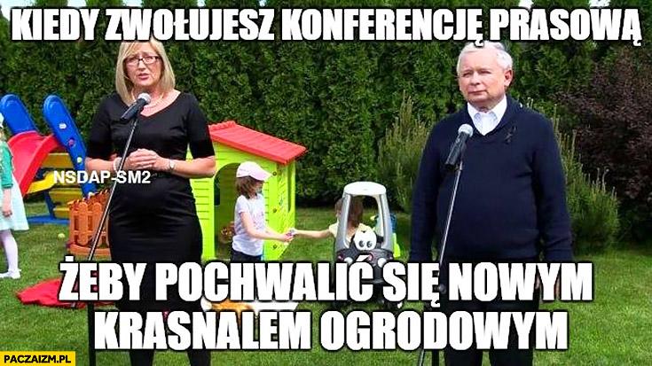 Kaczyński kiedy zwołujesz konferencję prasową żeby pochwalić się nowym krasnalem ogrodowym