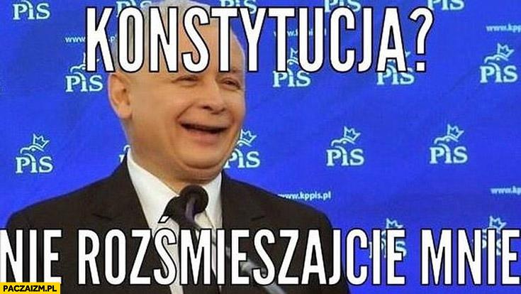 Kaczyński konstytucja? Nie rozśmieszajcie mnie