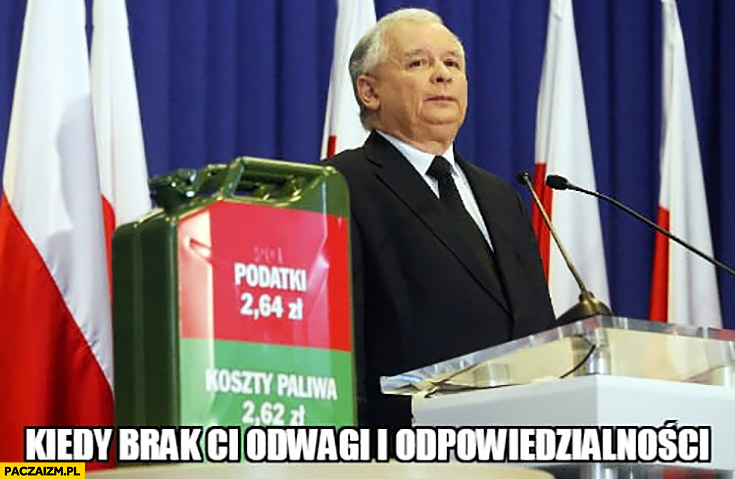 Kaczyński koszty paliwa podatki akcyza kiedy brak Ci odwagi i odpowiedzialności