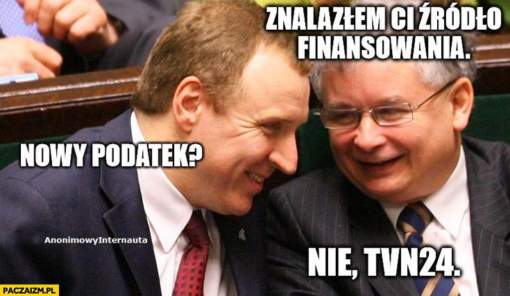 Kaczyński Kurski znalazłem Ci źródlo finansowania, nowy podatek? Nie, TVN24 Anonimowy internauta