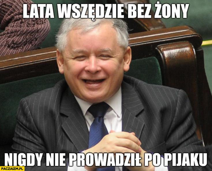 Kaczyński lata wszędzie bez żony nigdy nie prowadził po pijaku