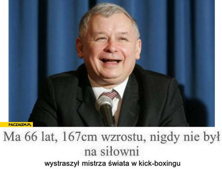 Kaczyński ma 66 lat, 167cm wzrostu, nigdy nie był na siłowni a wystraszył mistrza świata kick-boxingu Saletę