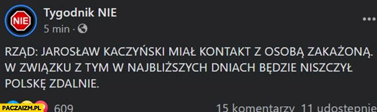 Kaczyński miał kontakt z osobą zakażona, w związku z czym w najbliższych dniach będzie niszczył Polskę zdalnie