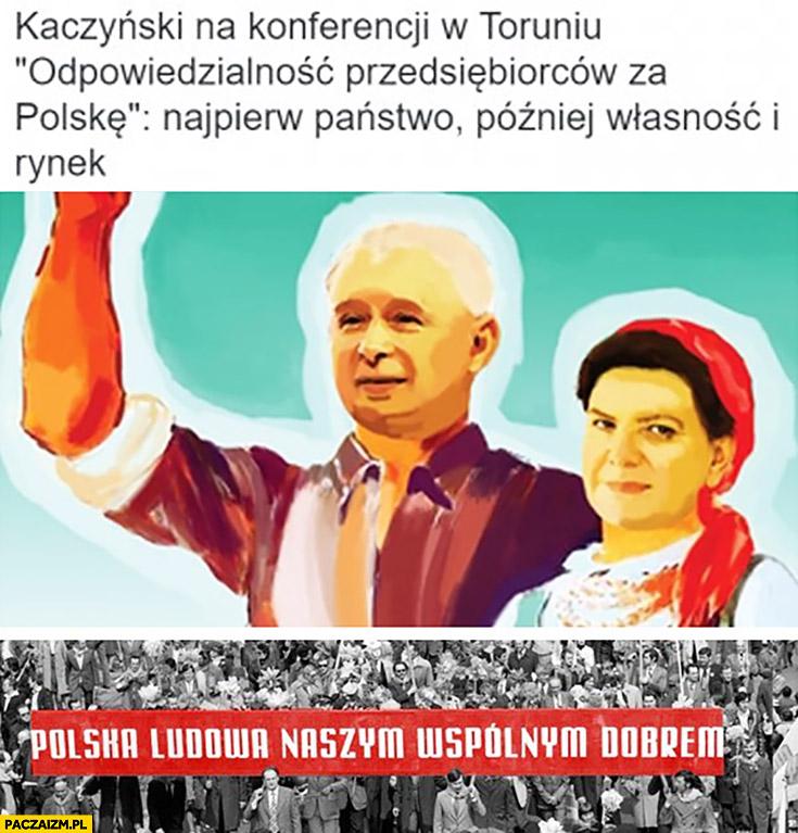 Kaczyński na konferencji w Toruniu: odpowiedzialność przedsiębiorców za Polskę: najpierw państwo, później własność i rynek. Polska ludowa naszym wspólnym dobrem