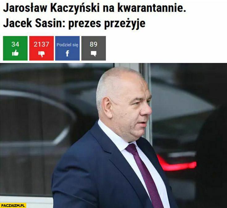 Kaczyński na kwarantannie, Jacek Sasin: prezes przeżyje