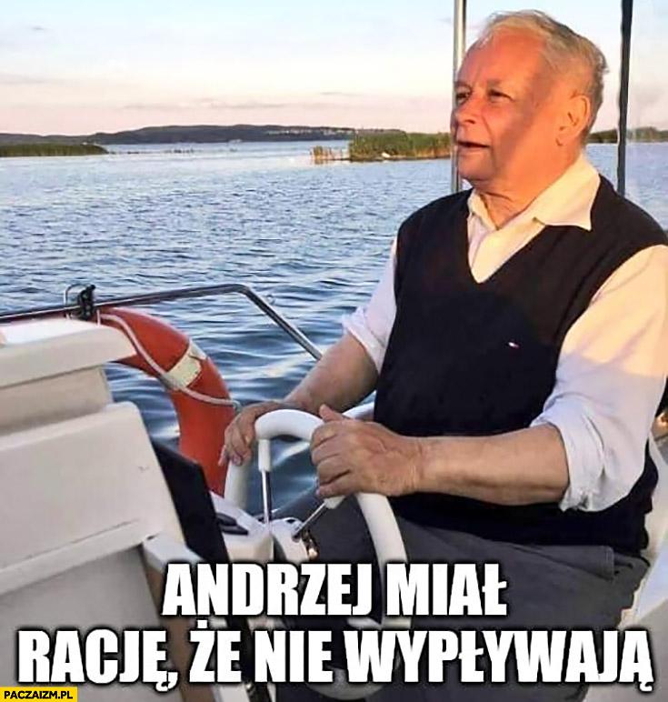 Kaczyński na łódce Andrzej miał rację, nie wypływają