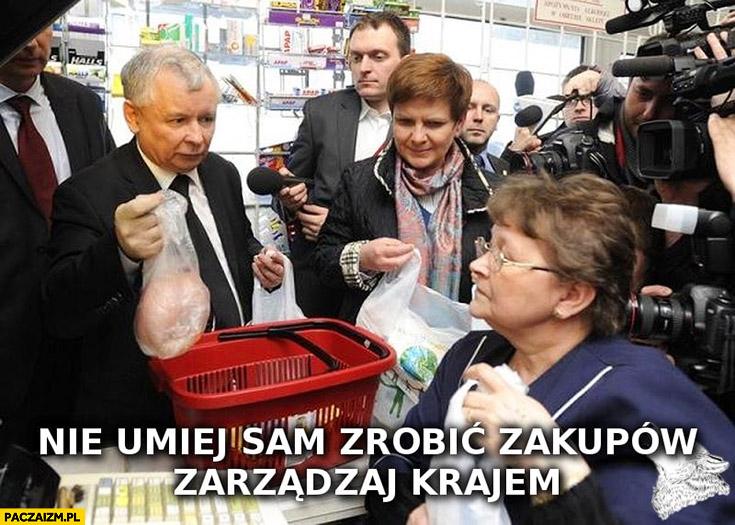 Kaczyński nie umiej sam zrobić zakupów, zarządzaj krajem