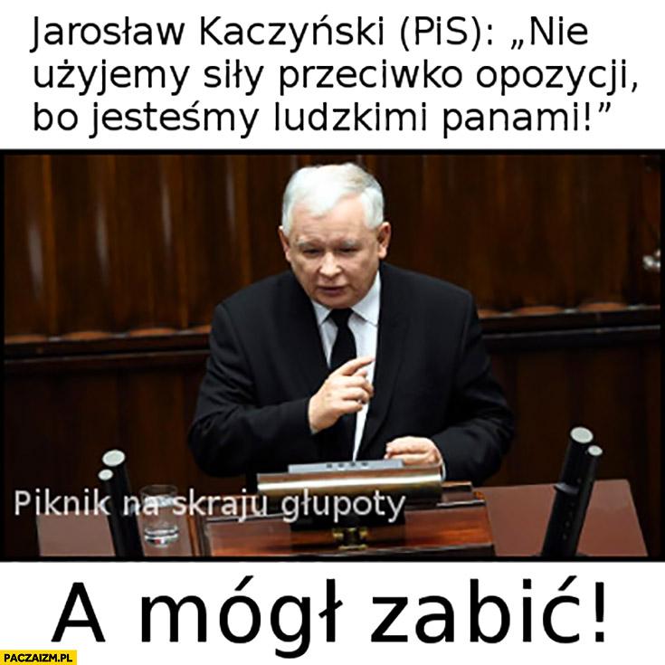 Kaczyński nie użyjemy siły przeciwko opozycji bo jesteśmy ludzkimi panami a mógł zabić