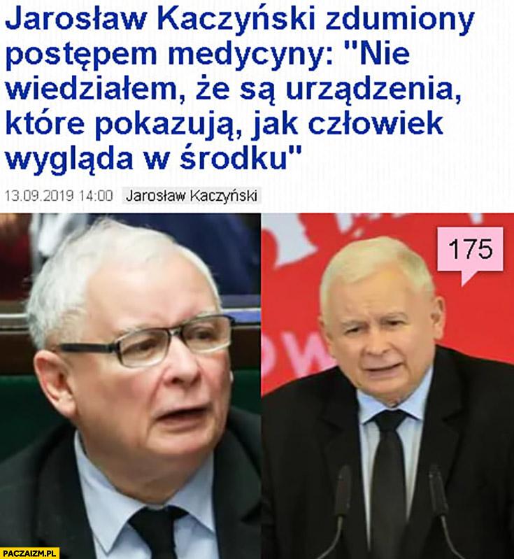 Kaczyński nie wiedziałem, że są urządzenia które pokazują jak człowiek wygląda w środku