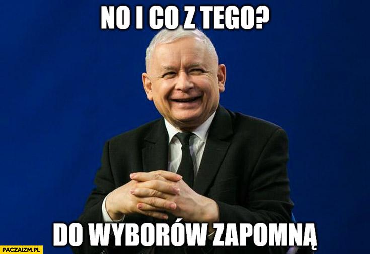 Kaczyński no i co z tego do wyborów zapomną