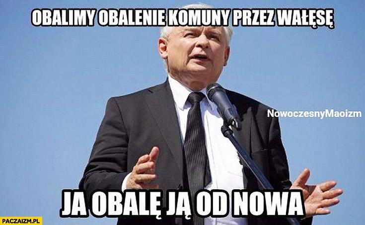 Kaczyński obalimy obalenie komuny przez Wałęsę, ja obalę ją od nowa