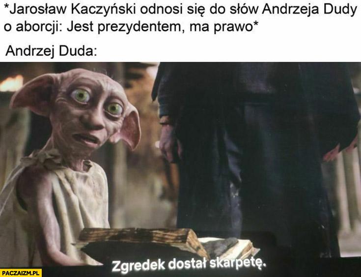 Kaczyński odnosi się do słów Dudy o aborcji, jest prezydentem ma prawo, Duda Zgredek dostał skarpete