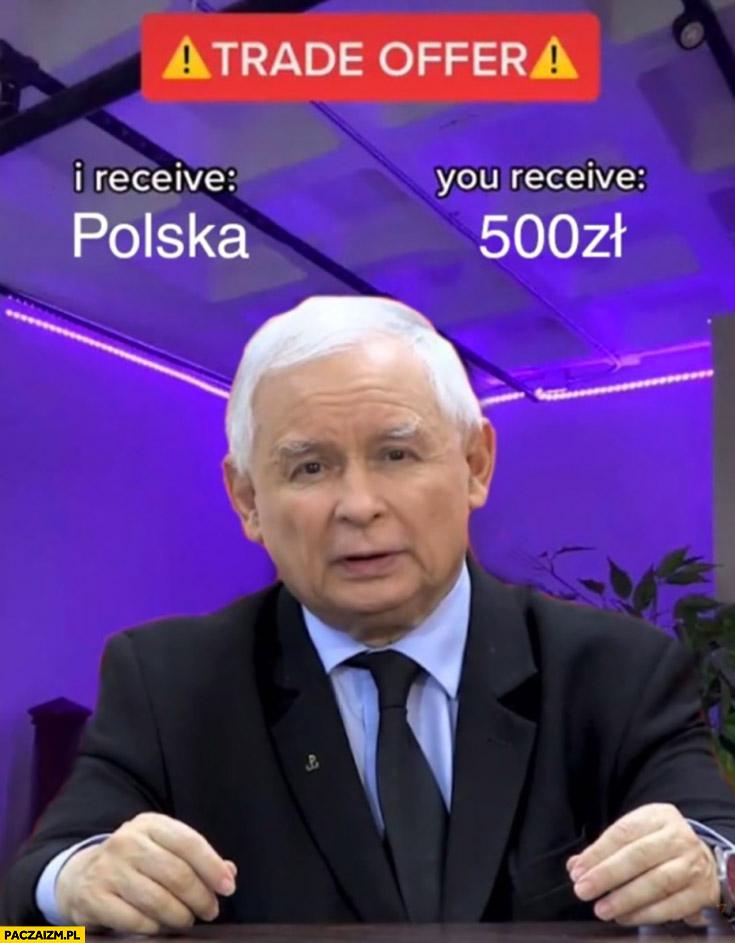Kaczyński oferta handlowa dostaje Polskę, Ty dostajesz 500 zł