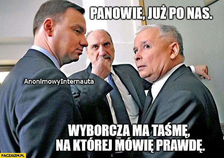 Kaczyński panowie już po nas wyborcza ma taśmę na której mówię prawdę Anonimowy internauta