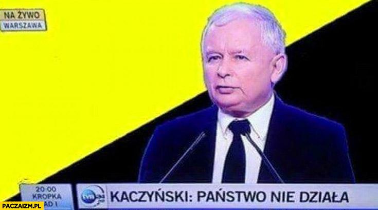 Kaczyński państwo nie działa cytat TVN
