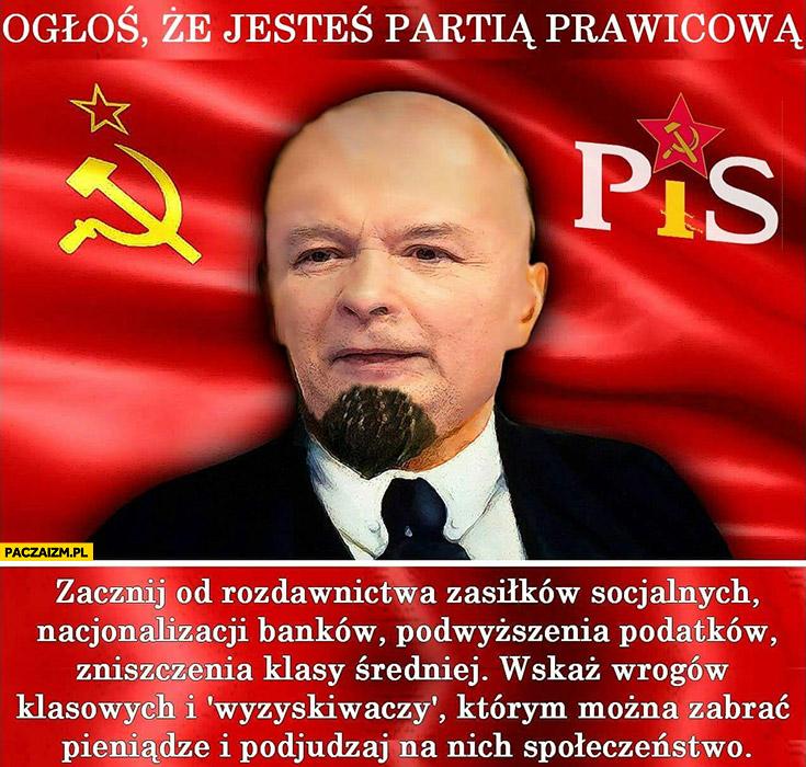 Kaczyński PiS jak Lenin ogłoś, że jesteś partią prawicową, zacznij od rozdawania zasiłków, nacjonalizacji, podnoszenia podatków, niszczenia klasy średniej Prawo i Sprawiedliwość