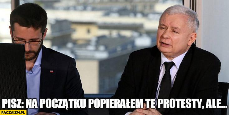 Kaczyński pisz: na początku popierałem te protesty, ale…