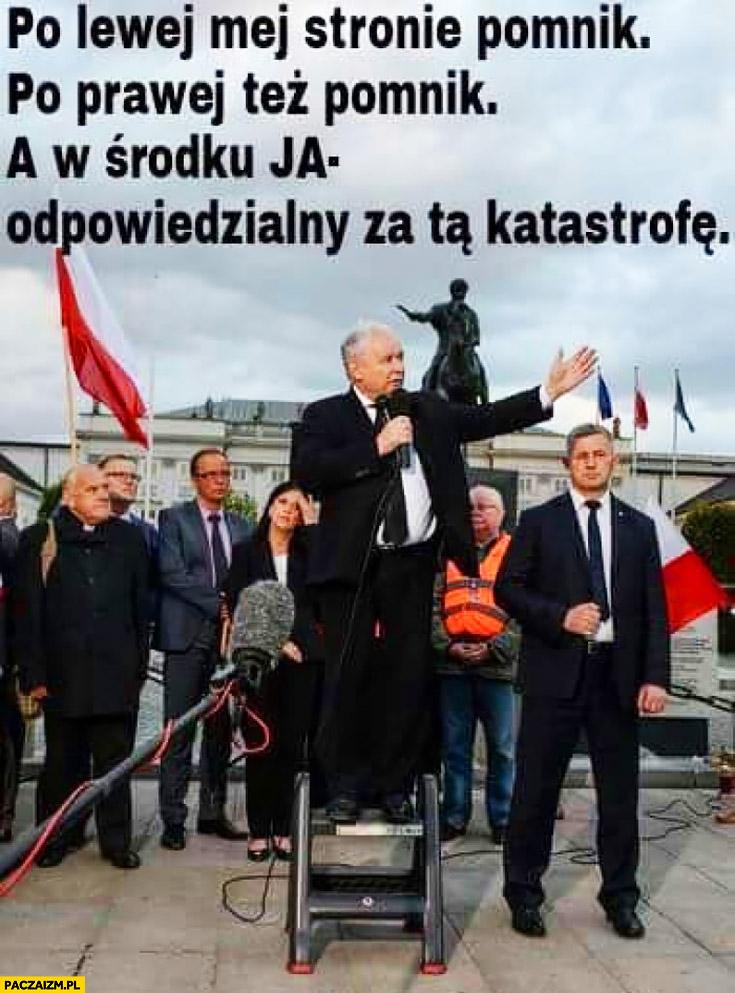 Kaczyński po lewej mej stronie pomnik, po prawej też pomnik, a w środku ja odpowiedzialny za tę katastrofę