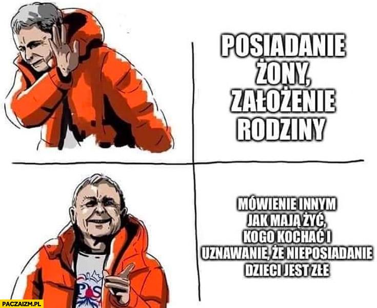 Kaczyński posiadanie żony, założenie rodziny nie chce, woli mówić innym jak maja żyć, kogo kochać