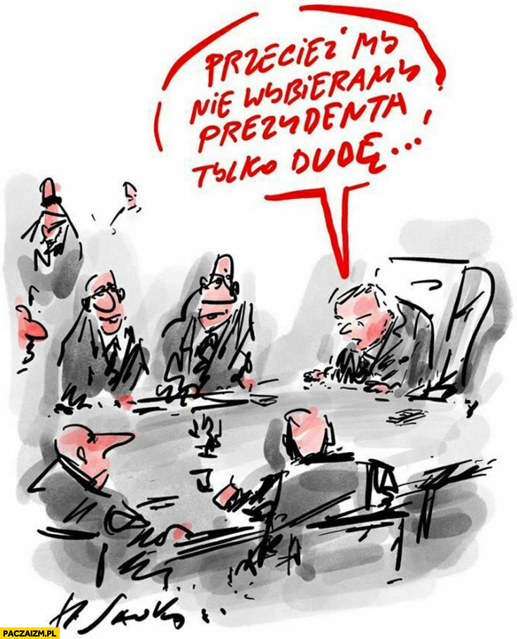Kaczyński przecież my nie wybieramy prezydenta tylko Dudę