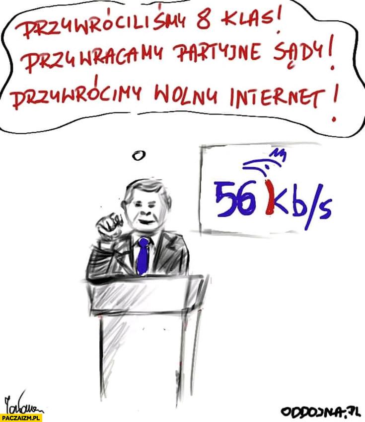 Kaczyński przywróciliśmy 8 klas, partyjne sądy, przywrócimy wolny internet 56kb/s prędkość transferu